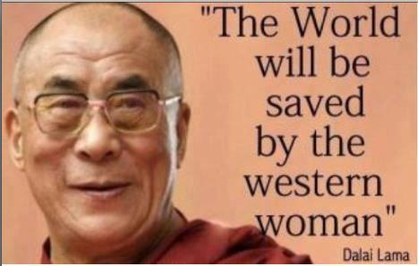At the Vancouver Peace Summit September 2009, the Dalai Lama said something that ricocheted around the globe. He said that he is a feminist. And he opined that Western women will save the world.http://dalailamacenter.org/2009-vancouver-peace-summit/bring-summit-home